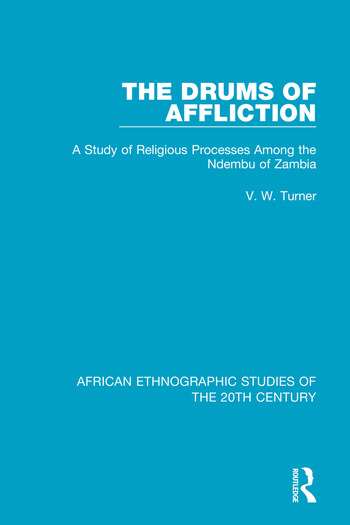 The Drums of Affliction A Study of Religious Processes Among the Ndembu of Zambia book cover