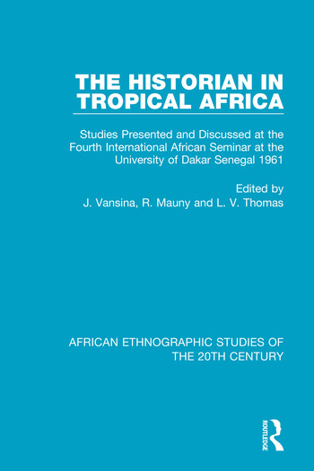 The Historian in Tropical Africa Studies Presented and Discussed at the Fourth International African Seminar at the University of Dakar, Senegal 1961 book cover