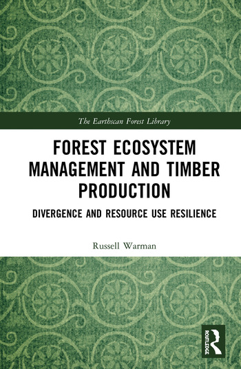 Forest Ecosystem Management and Timber Production Divergence and Resource Use Resilience book cover