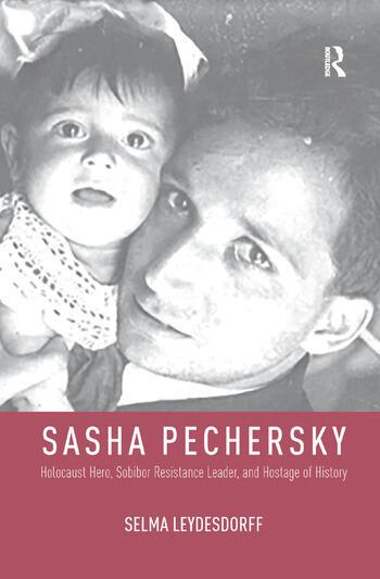 Sasha Pechersky Holocaust Hero, Sobibor Resistance Leader, and Hostage of History book cover