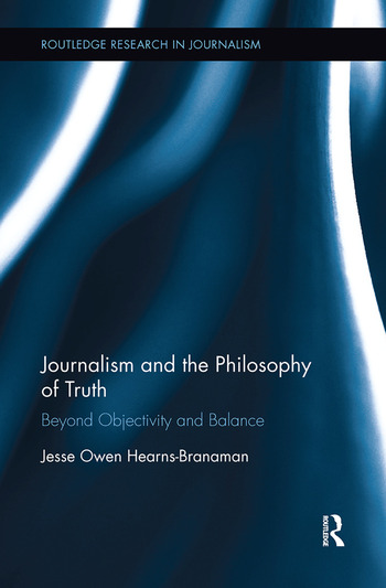 Journalism and the Philosophy of Truth Beyond Objectivity and Balance book cover