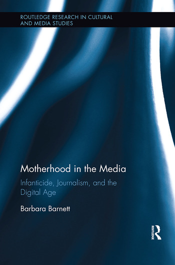 Motherhood in the Media Infanticide, Journalism, and the Digital Age book cover