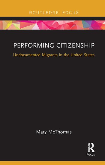 Performing Citizenship Undocumented Migrants in the United States book cover