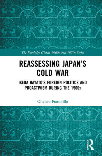 Reassessing Japan's Cold War Ikeda Hayato's Foreign Politics and Proactivism During the 1960s book cover