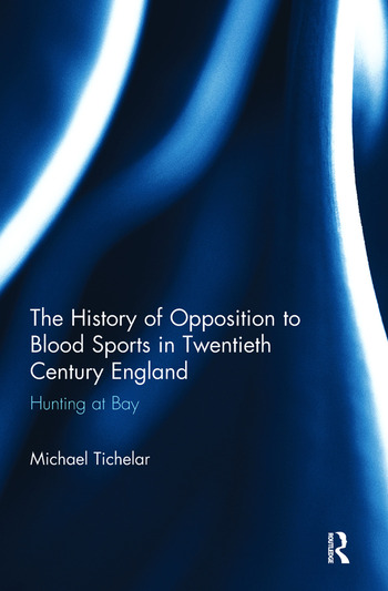 The History of Opposition to Blood Sports in Twentieth Century England Hunting at Bay book cover