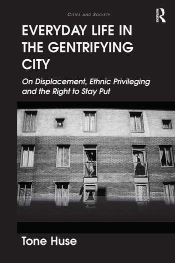 Everyday Life in the Gentrifying City On Displacement, Ethnic Privileging and the Right to Stay Put book cover