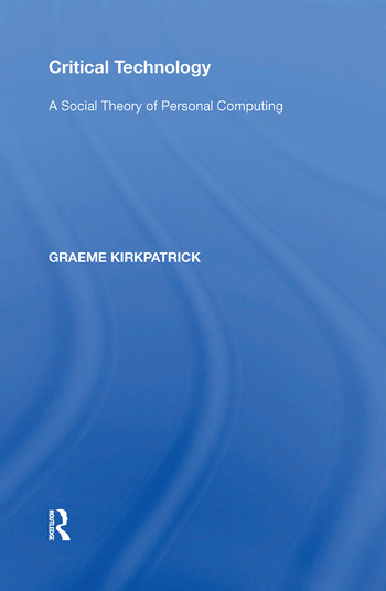 Critical Technology A Social Theory of Personal Computing book cover