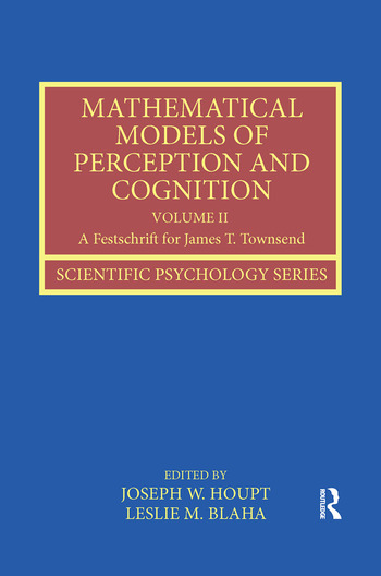Mathematical Models of Perception and Cognition Volume II A Festschrift for James T. Townsend book cover