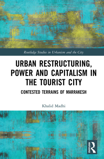 Urban Restructuring, Power and Capitalism in the Tourist City Contested Terrains of Marrakesh book cover