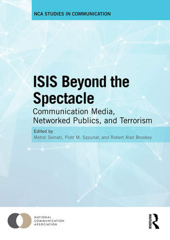 ISIS Beyond the Spectacle Communication Media, Networked Publics, and Terrorism book cover
