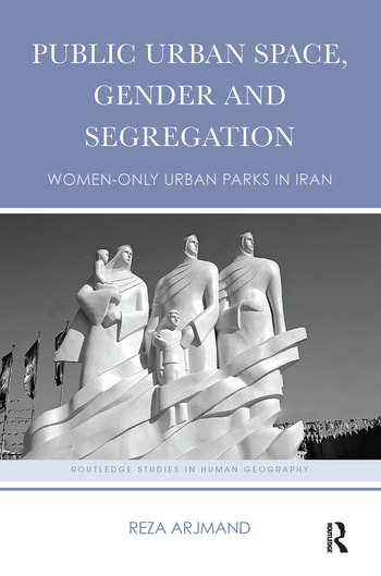 Public Urban Space, Gender and Segregation Women-only urban parks in Iran book cover