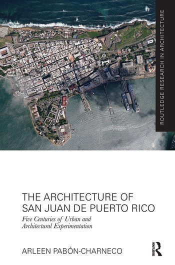 The Architecture of San Juan de Puerto Rico Five centuries of urban and architectural experimentation book cover