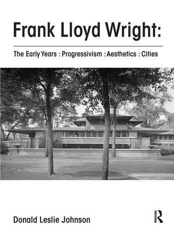 Frank Lloyd Wright : The Early Years : Progressivism : Aesthetics : Cities book cover