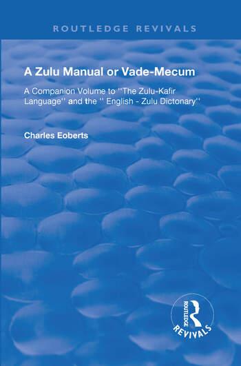A Zulu Manual or Vade-Mecum A Companion Volume to ''The Zulu-Kafir Language'', And The '' English - Zulu Dictonary''. book cover