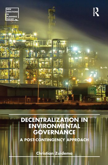 Decentralization in Environmental Governance A post-contingency approach book cover