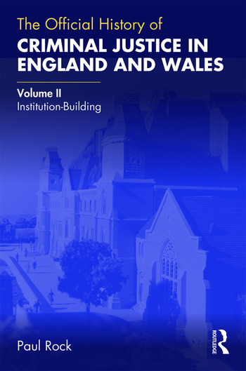 The Official History of Criminal Justice in England and Wales Volume II: Institution-Building book cover