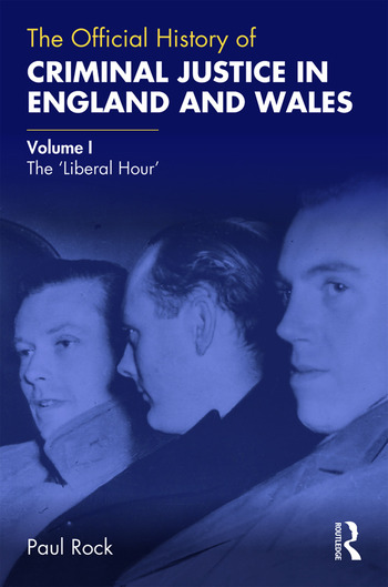 The Official History of Criminal Justice in England and Wales Volume I: The 'Liberal Hour' book cover