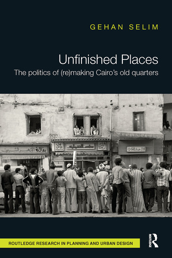 Unfinished Places: The Politics of (Re)making Cairo's Old Quarters book cover