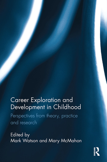 Career Exploration and Development in Childhood Perspectives from theory, practice and research book cover