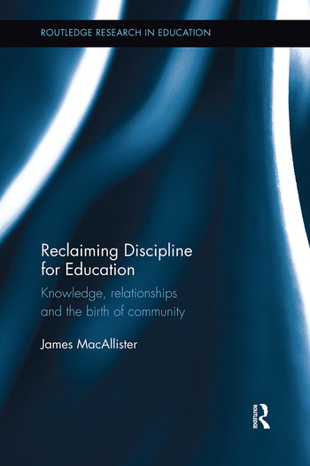 Reclaiming Discipline for Education Knowledge, relationships and the birth of community book cover