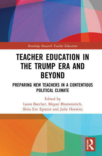 Teacher Education in the Trump Era and Beyond Preparing New Teachers in a Contentious Political Climate book cover