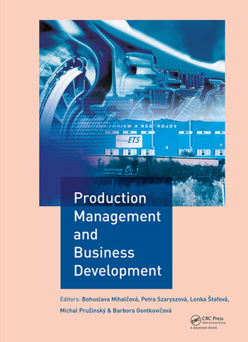Production Management and Business Development Proceedings of the 6th Annual International Scientific Conference on Marketing Management, Trade, Financial and Social Aspects of Business (MTS 2018), May 17-19, 2018, Košice, Slovak Republic and Uzhhorod, Ukraine book cover