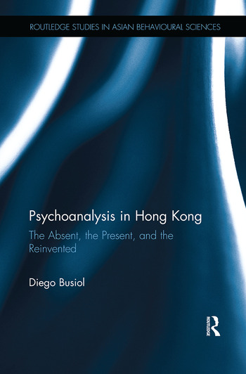 Psychoanalysis in Hong Kong The Absent, the Present, and the Reinvented book cover