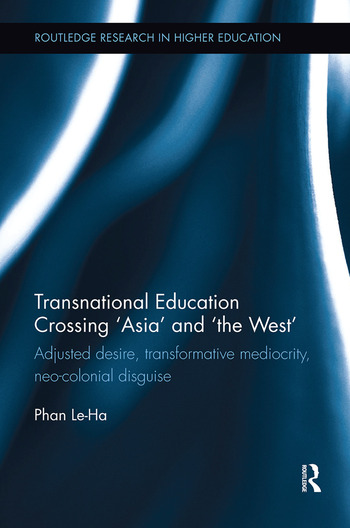 Transnational Education Crossing 'Asia' and 'the West' Adjusted desire, transformative mediocrity and neo-colonial disguise book cover
