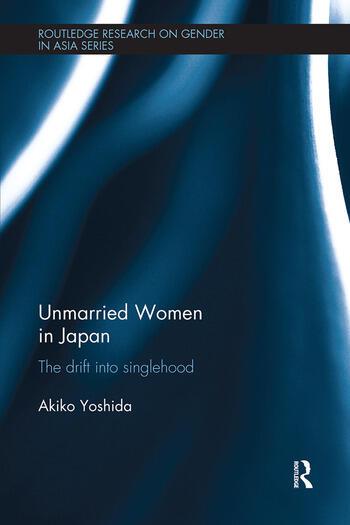 Unmarried Women in Japan The drift into singlehood book cover