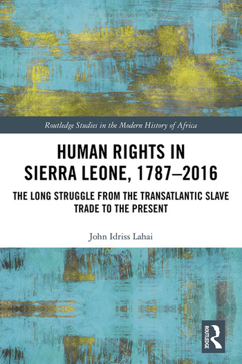 Human Rights in Sierra Leone, 1787-2016 The Long Struggle from the Transatlantic Slave Trade to the Present book cover