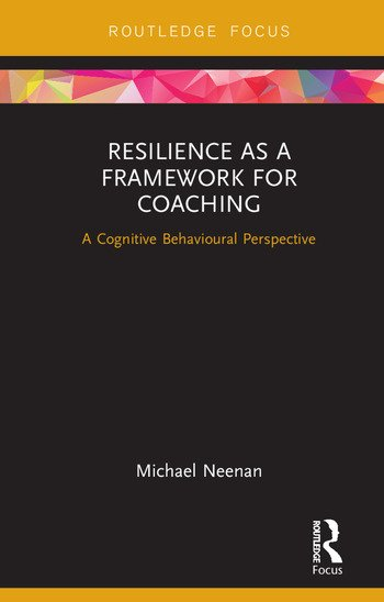 Resilience as a Framework for Coaching A Cognitive Behavioural Perspective book cover