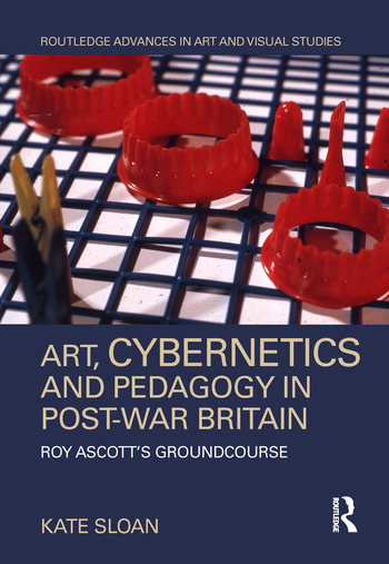 Art, Cybernetics and Pedagogy in Post-War Britain Roy Ascott's Groundcourse book cover