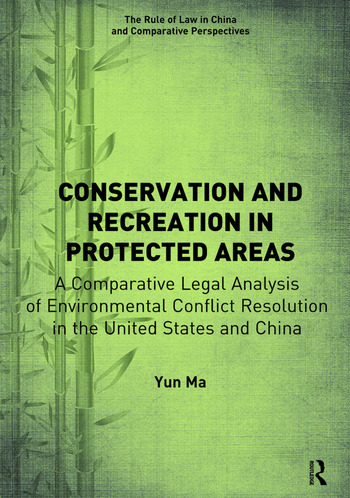 Conservation and Recreation in Protected Areas A Comparative Legal Analysis of Environmental Conflict Resolution in the United States and China book cover