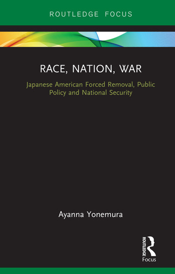 Race, Nation, War Japanese American Forced Removal, Public Policy and National Security book cover