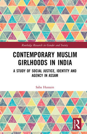 Contemporary Muslim Girlhoods in India A Study of Social Justice, Identity and Agency in Assam book cover