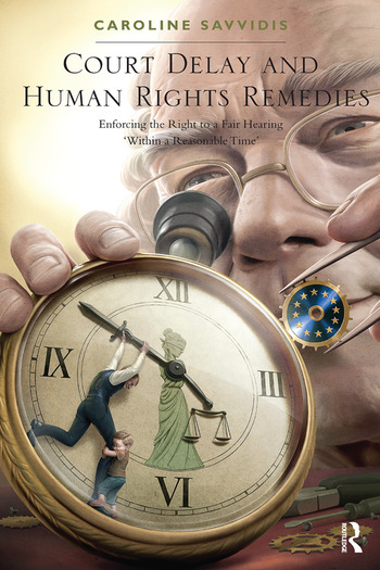 Court Delay and Human Rights Remedies Enforcing the Right to a Fair Hearing 'Within a Reasonable Time' book cover