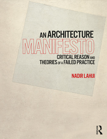 An Architecture Manifesto Critical Reason and Theories of a Failed Practice book cover