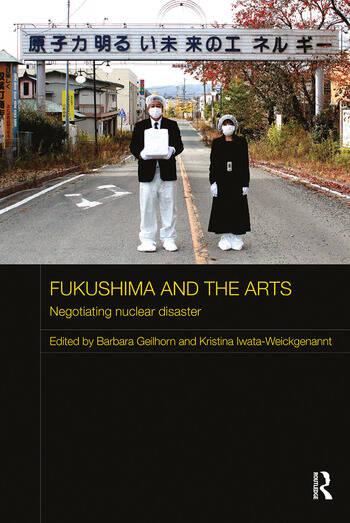 Fukushima and the Arts Negotiating Nuclear Disaster book cover