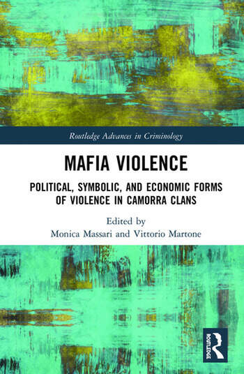 Mafia Violence Political, Symbolic, and Economic Forms of Violence in Camorra Clans book cover