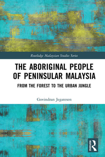 The Aboriginal People of Peninsular Malaysia From the Forest to the Urban Jungle book cover
