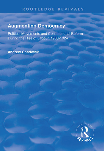 Augmenting Democracy Political Movements and Constitutional Reform During the Rise of Labour, 1900-1924 book cover