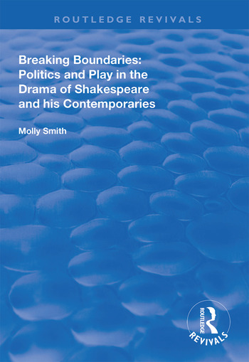 Breaking Boundaries Politics and Play in the Drama of Shakespeare and His Contemporaries book cover