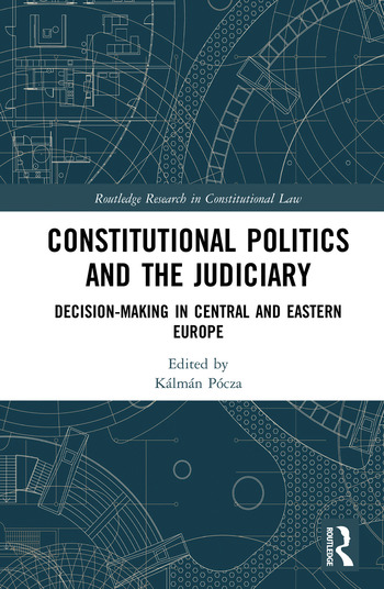 Constitutional Politics and the Judiciary Decision-making in Central and Eastern Europe book cover