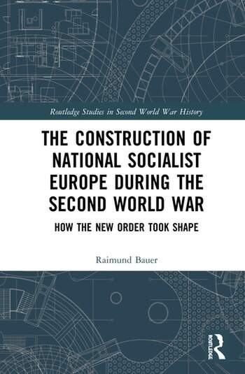 The Construction of a National Socialist Europe during the Second World War How the New Order Took Shape book cover