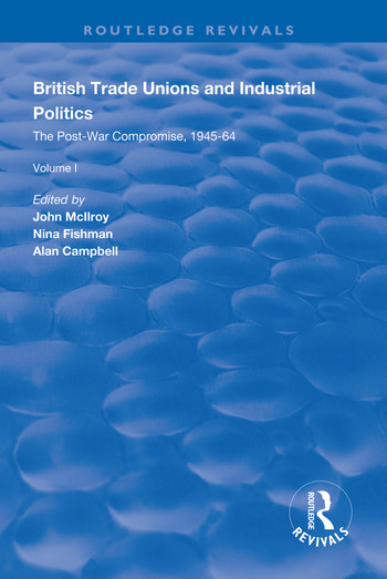British Trade Unions and Industrial Politics The Post-war Compromise, 1945-1964 book cover