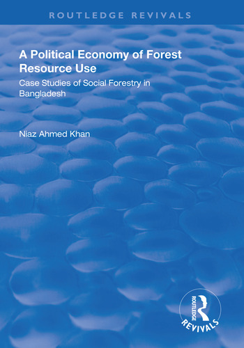 A Political Economy of Forest Resource Use Case Studies of Social Forestry in Bangladesh book cover