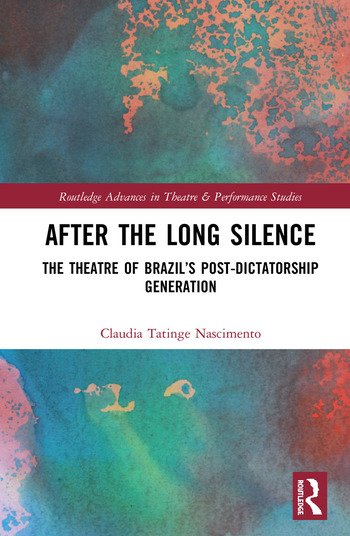 After the Long Silence The Theatre of Brazil's Post-Dictatorship Generation book cover