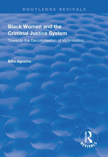 Black Women and The Criminal Justice System Towards the Decolonisation of Victimisation book cover