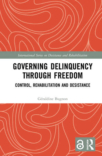 Governing Delinquency Through Freedom Control, Rehabilitation and Desistance book cover