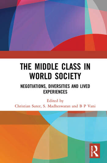 The Middle Class in World Society Negotiations, Diversities and Lived Experiences book cover